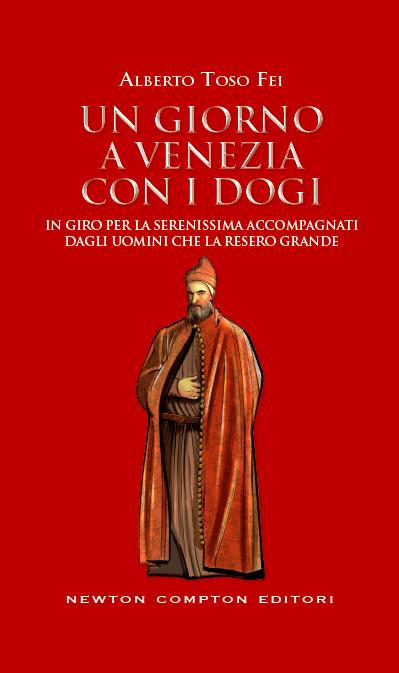 Un giorno a Venezia con i dogi. In giro per la serenissima accompagnati dagli uomini che la resero grande.