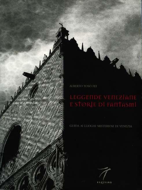 Leggende veneziane e storie di fantasmi. Guida ai luoghi misteriosi di Venezia.
