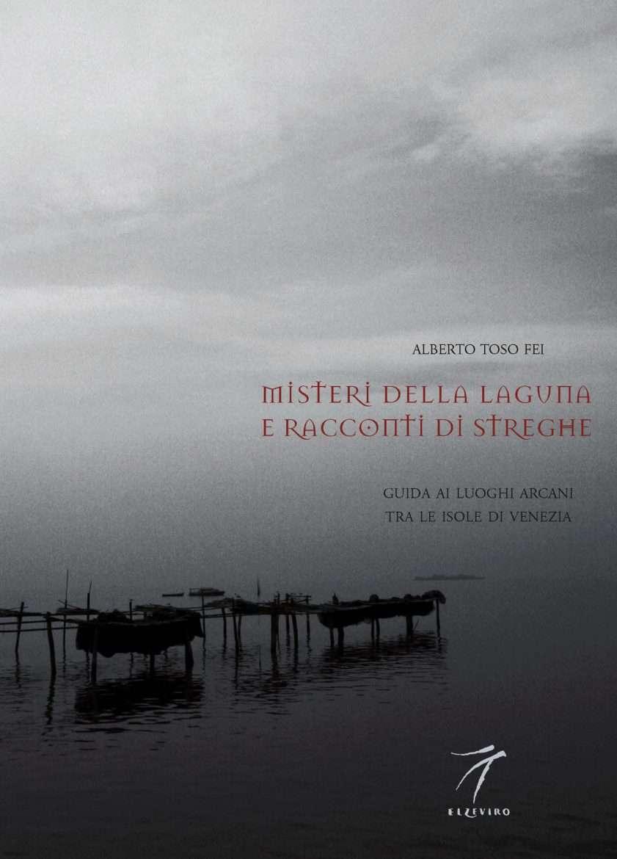 Misteri della laguna e racconti di streghe. Guida ai luoghi arcani tra le isole di Venezia.