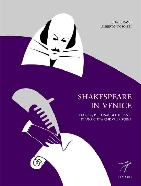 Shakespeare in Venice. Luoghi, personaggi e incanti di una città che va in scena.