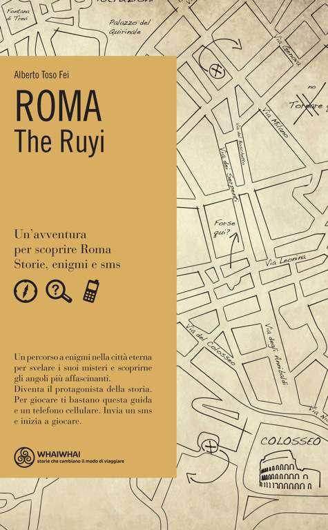 Roma The Ruyi. Un'avventura per scoprire Roma: storie, enigmi e sms.