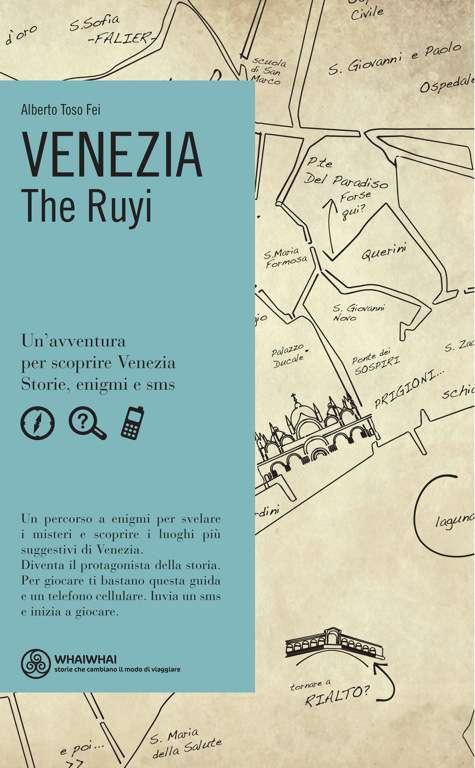 Venezia The Ruyi. Un'avventura per scoprire Venezia: storie, enigmi e sms