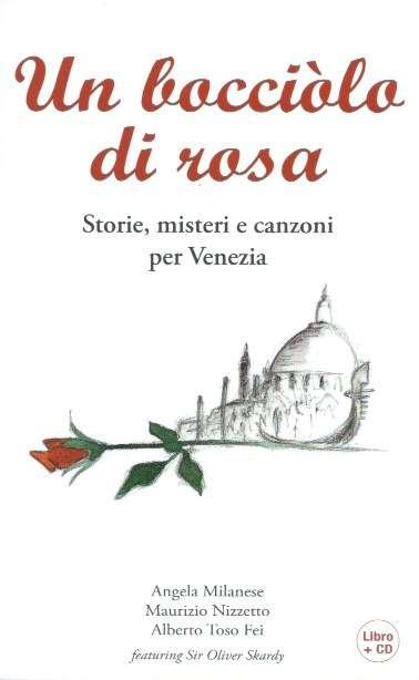 Bocciolo di rosa. Storie, misteri e canzoni per Venezia.