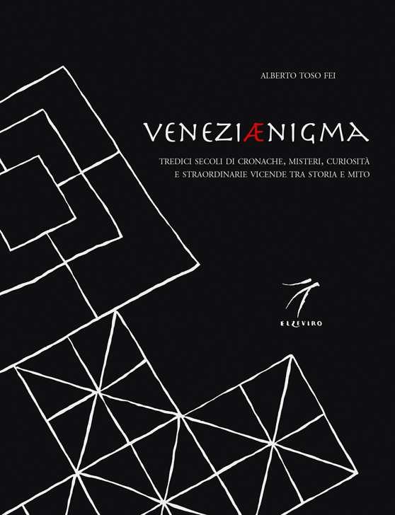Veneziaenigma. Tredici secoli di cronache, misteri, curiosità e straordinarie vicende tra storia e mito.